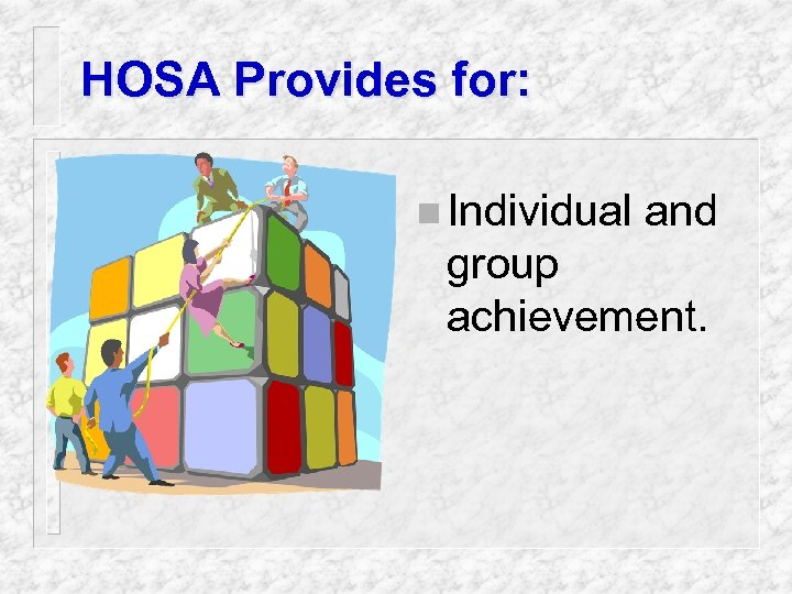 HOSA Provides for: n Individual and group achievement.