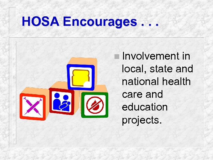 HOSA Encourages. . . n Involvement in local, state and national health care and