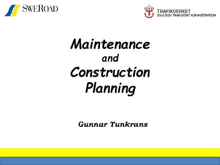 Maintenance and Construction Planning Gunnar Tunkrans