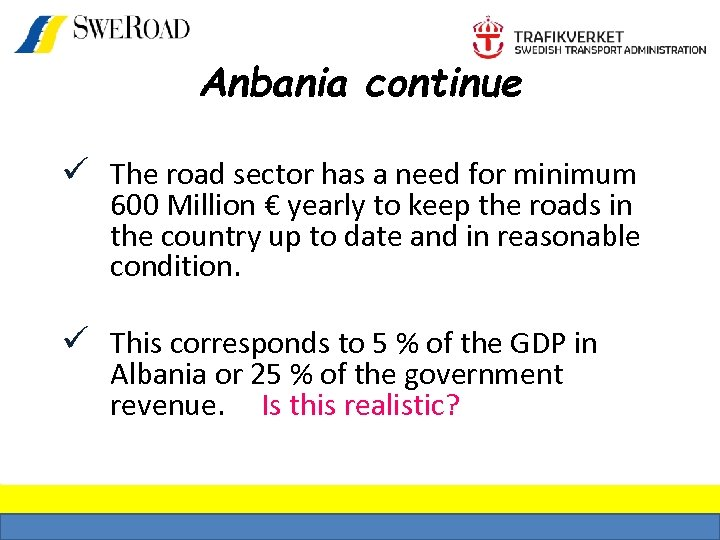 Anbania continue ü The road sector has a need for minimum 600 Million €