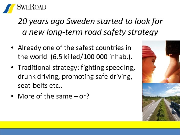 20 years ago Sweden started to look for a new long-term road safety strategy