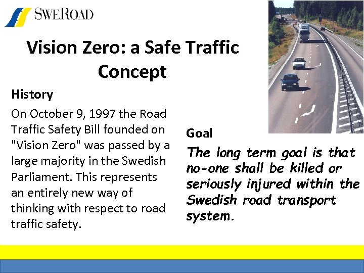 Vision Zero: a Safe Traffic Concept History On October 9, 1997 the Road Traffic