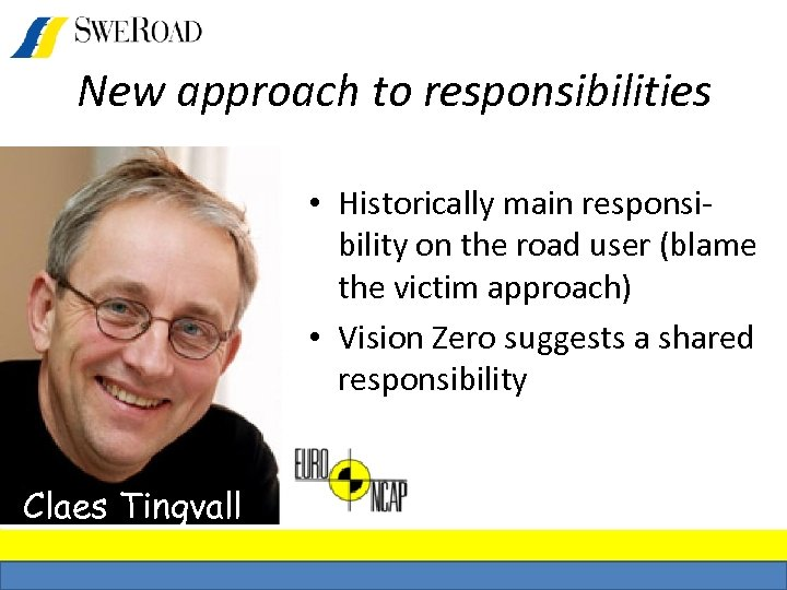 New approach to responsibilities • Historically main responsibility on the road user (blame the
