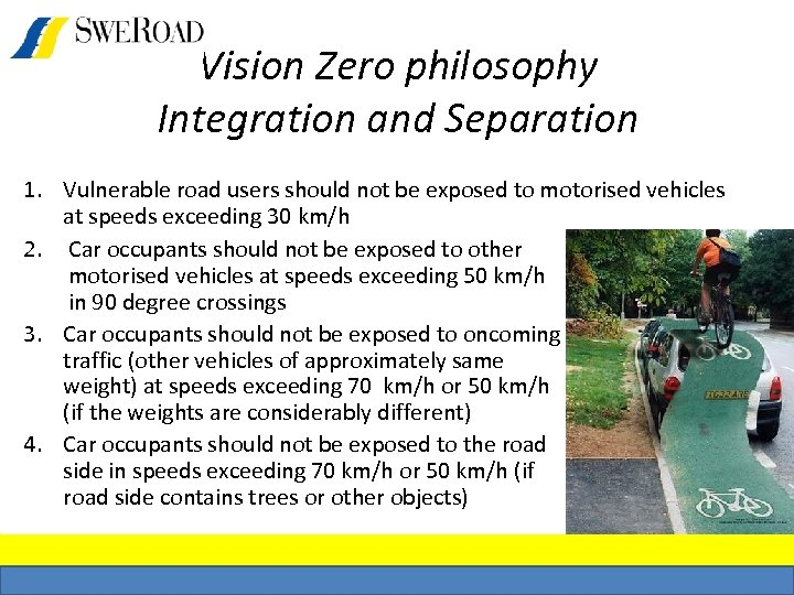 Vision Zero philosophy Integration and Separation 1. Vulnerable road users should not be exposed