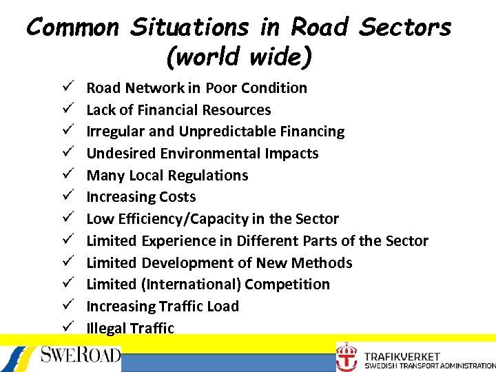 Common Situations in Road Sectors (world wide) ü ü ü Road Network in Poor