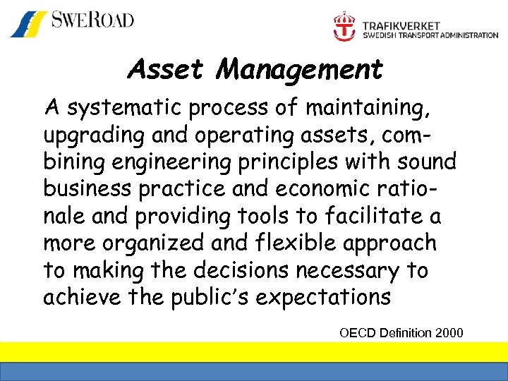 Asset Management A systematic process of maintaining, upgrading and operating assets, combining engineering principles