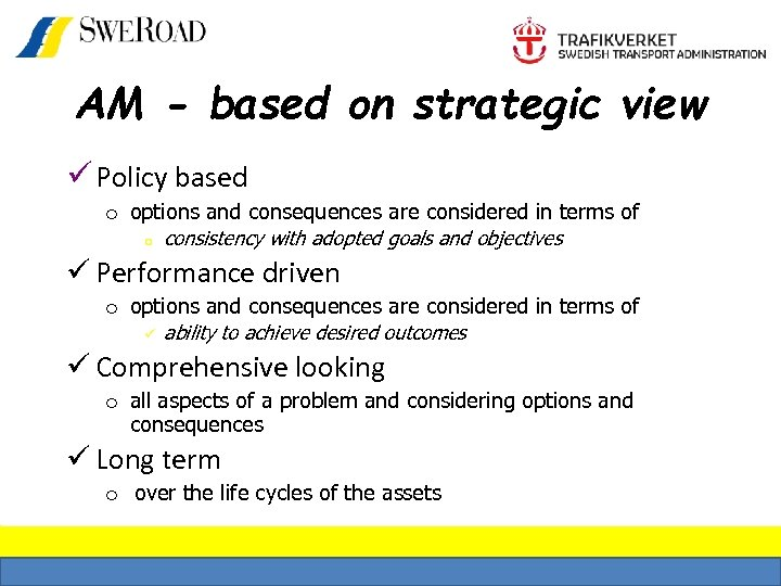 AM - based on strategic view ü Policy based o options and consequences are