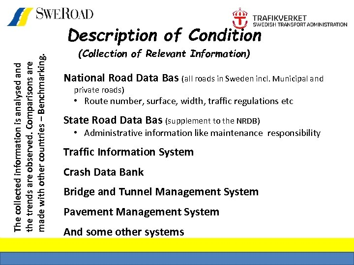 The collected information is analysed and the trends are observed. Comparisons are made with