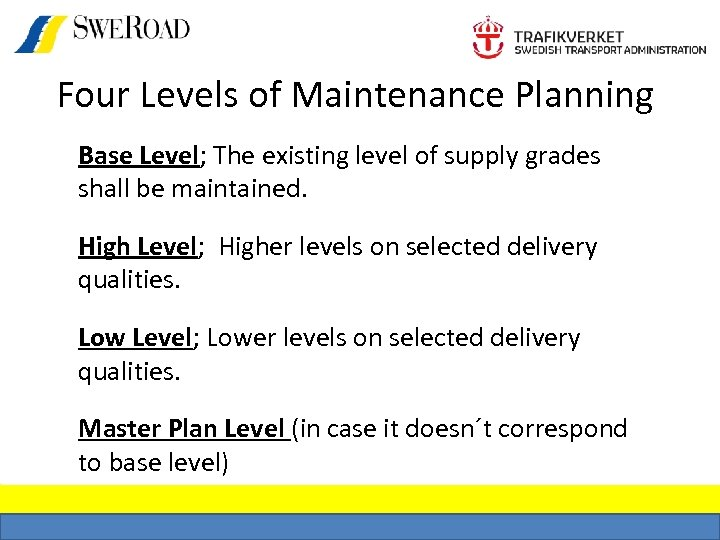 Four Levels of Maintenance Planning Base Level; The existing level of supply grades shall