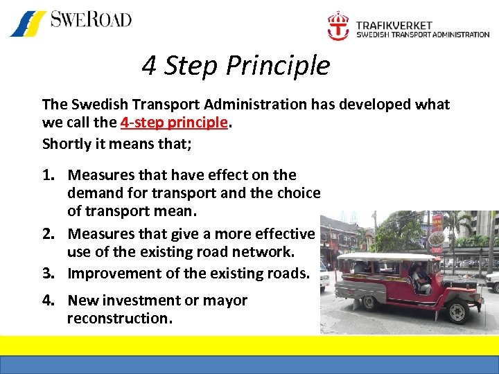 4 Step Principle The Swedish Transport Administration has developed what we call the 4