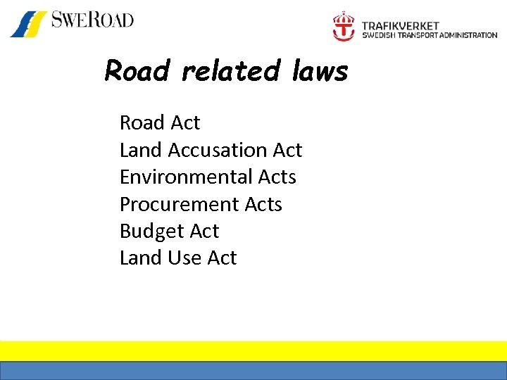 Road related laws Road Act Land Accusation Act Environmental Acts Procurement Acts Budget Act