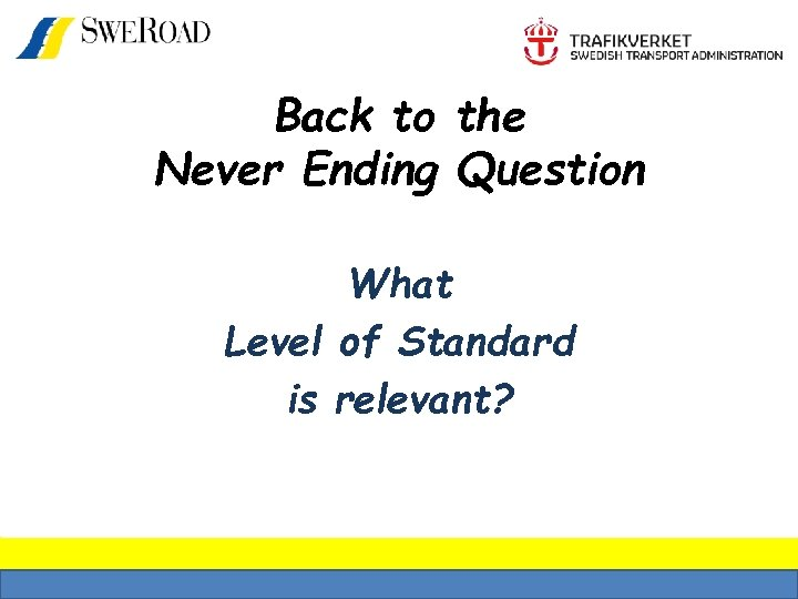 Back to the Never Ending Question What Level of Standard is relevant?