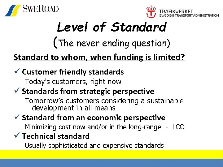 Level of Standard (The never ending question) Standard to whom, when funding is limited?