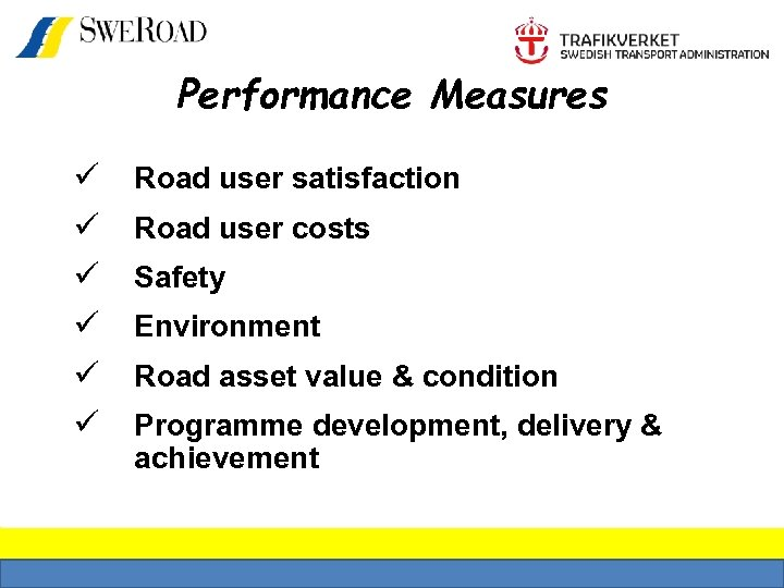 Performance Measures ü ü ü Road user satisfaction Road user costs Safety Environment Road