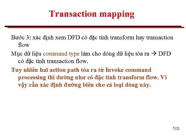 Transaction mapping Bước 3: xác định xem DFD có đặc tính transform hay transaction