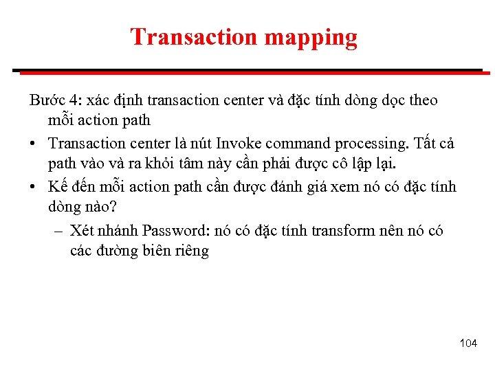 Transaction mapping Bước 4: xác định transaction center và đặc tính dòng dọc theo