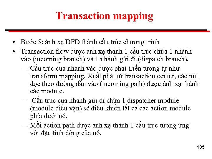 Transaction mapping • Bước 5: ánh xạ DFD thành cấu trúc chương trình •
