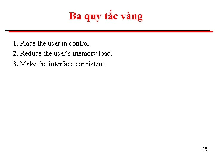 Ba quy tắc vàng 1. Place the user in control. 2. Reduce the user's