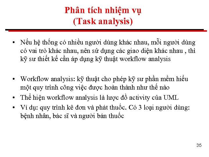Phân tích nhiệm vụ (Task analysis) • Nếu hệ thống có nhiều người dùng
