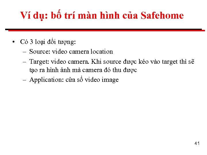 Ví dụ: bố trí màn hình của Safehome • Có 3 loại đối tượng: