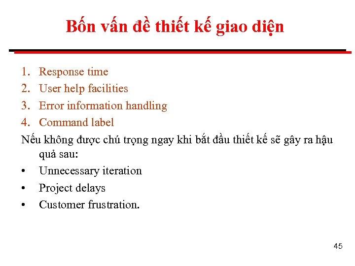 Bốn vấn đề thiết kế giao diện 1. Response time 2. User help facilities
