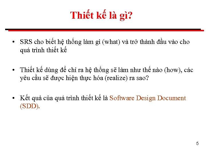 Thiết kế là gì? • SRS cho biết hệ thống làm gì (what) và