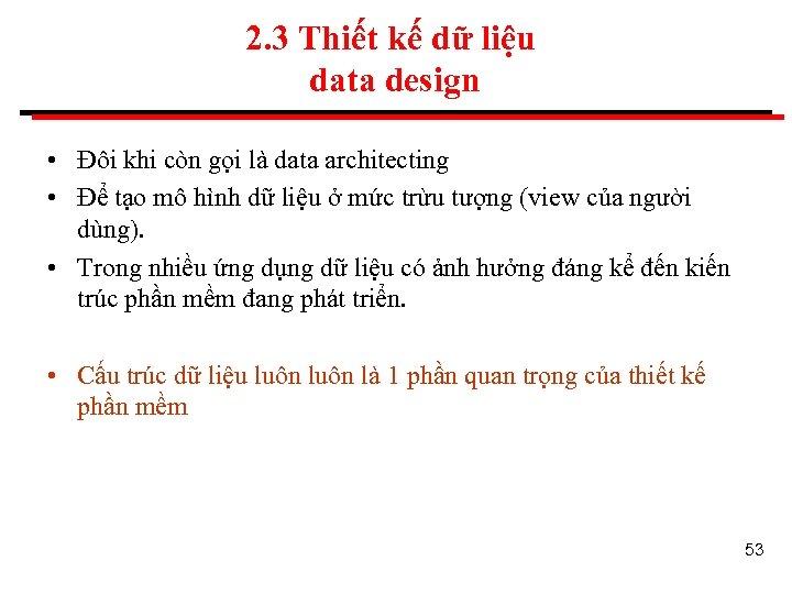 2. 3 Thiết kế dữ liệu data design • Đôi khi còn gọi là