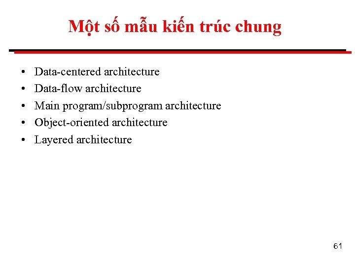 Một số mẫu kiến trúc chung • • • Data-centered architecture Data-flow architecture Main