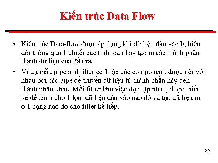 Kiến trúc Data Flow • Kiến trúc Data-flow được áp dụng khi dữ liệu