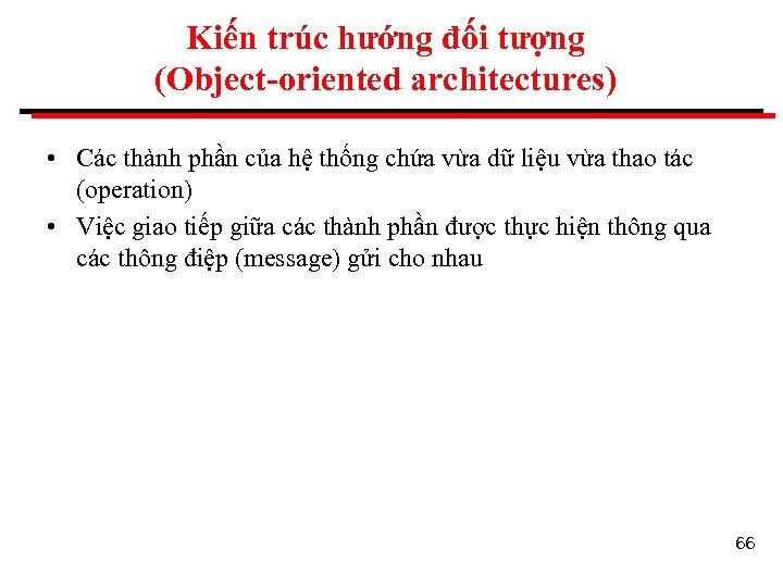 Kiến trúc hướng đối tượng (Object-oriented architectures) • Các thành phần của hệ thống
