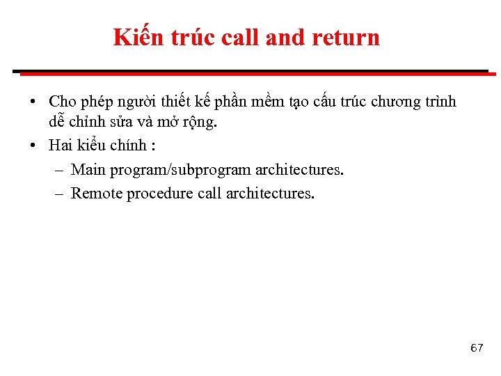 Kiến trúc call and return • Cho phép người thiết kế phần mềm tạo