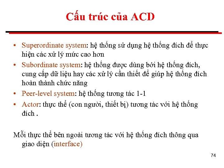 Cấu trúc của ACD • Superordinate system: hệ thống sử dụng hệ thống đích