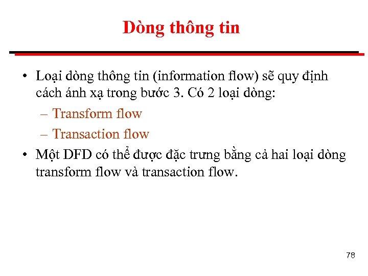 Dòng thông tin • Loại dòng thông tin (information flow) sẽ quy định cách