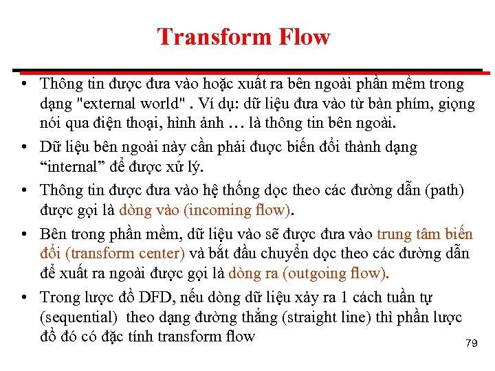 Transform Flow • Thông tin được đưa vào hoặc xuất ra bên ngoài phần