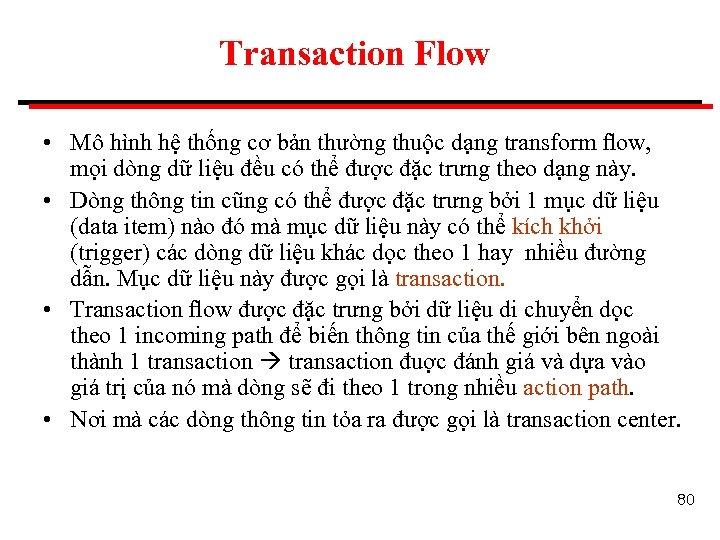 Transaction Flow • Mô hình hệ thống cơ bản thường thuộc dạng transform flow,