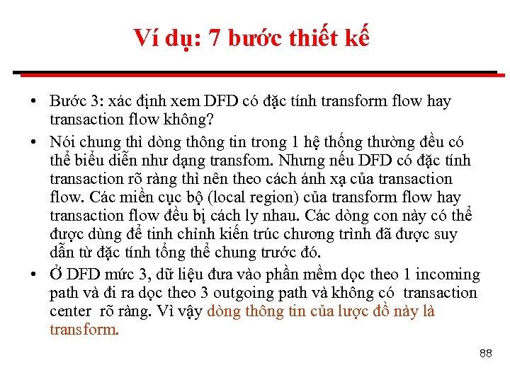 Ví dụ: 7 bước thiết kế • Bước 3: xác định xem DFD có