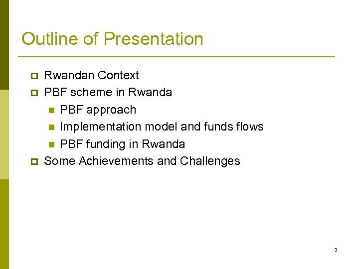 Outline of Presentation p p p Rwandan Context PBF scheme in Rwanda n PBF