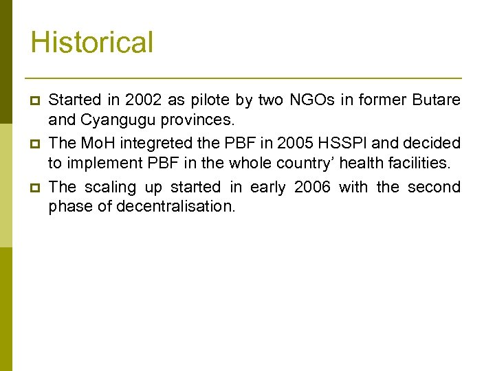 Historical p p p Started in 2002 as pilote by two NGOs in former