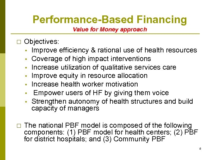 Performance-Based Financing Value for Money approach Objectives: • Improve efficiency & rational use of