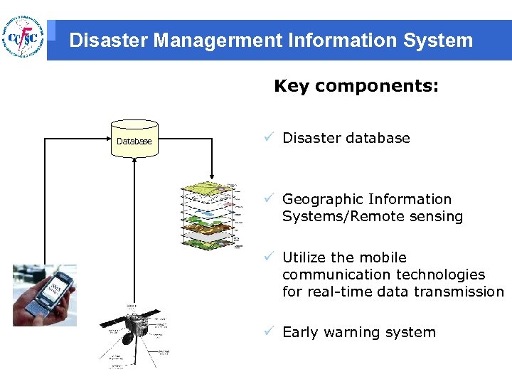 Disaster Managerment Information System Key components: Database ü Disaster database ü Geographic Information Systems/Remote