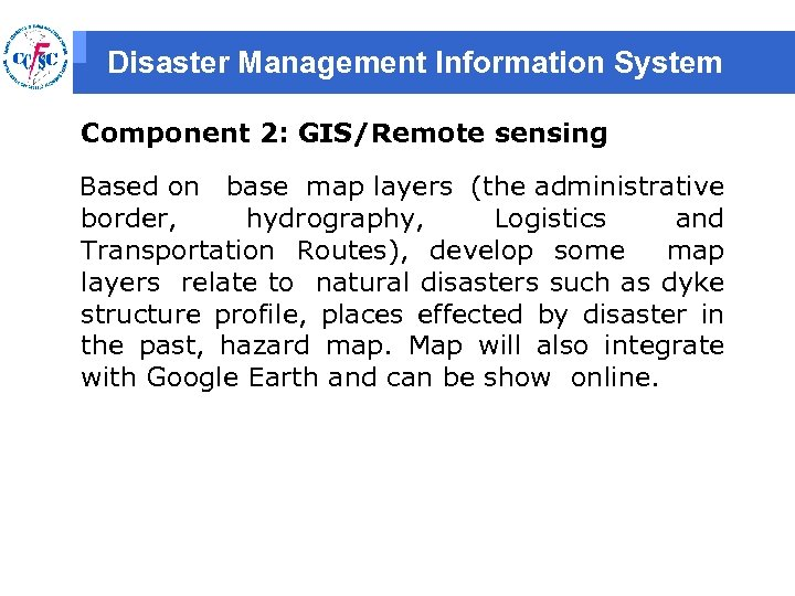 Disaster Management Information System Component 2: GIS/Remote sensing Based on base map layers (the