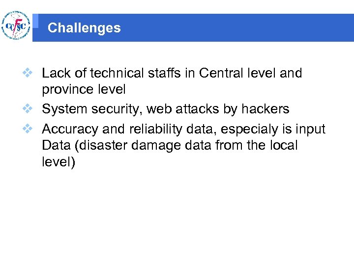 Challenges v Lack of technical staffs in Central level and province level v System