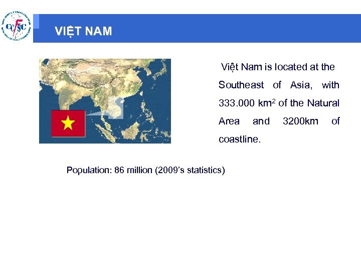 VIỆT NAM Việt Nam is located at the Southeast of Asia, with 333. 000