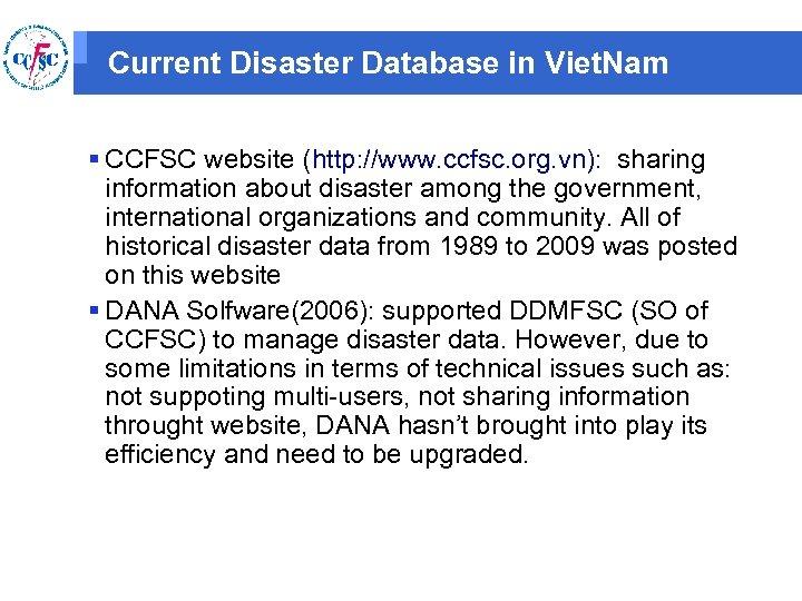 Current Disaster Database in Viet. Nam § CCFSC website (http: //www. ccfsc. org. vn):