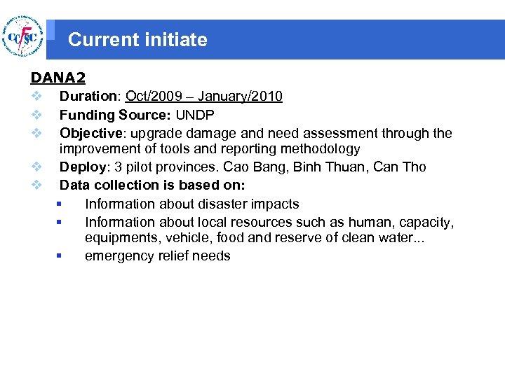 Current initiate DANA 2 v Duration: Oct/2009 – January/2010 v Funding Source: UNDP v