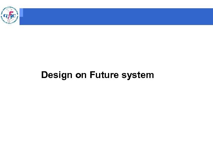 Design on Future system