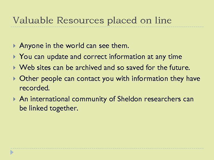 Valuable Resources placed on line Anyone in the world can see them. You can