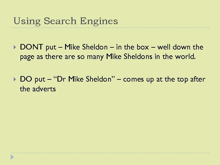 Using Search Engines DONT put – Mike Sheldon – in the box – well