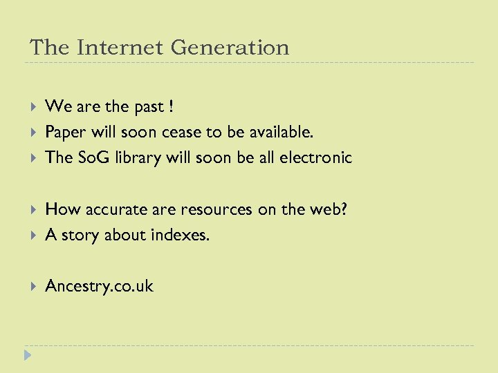 The Internet Generation We are the past ! Paper will soon cease to be