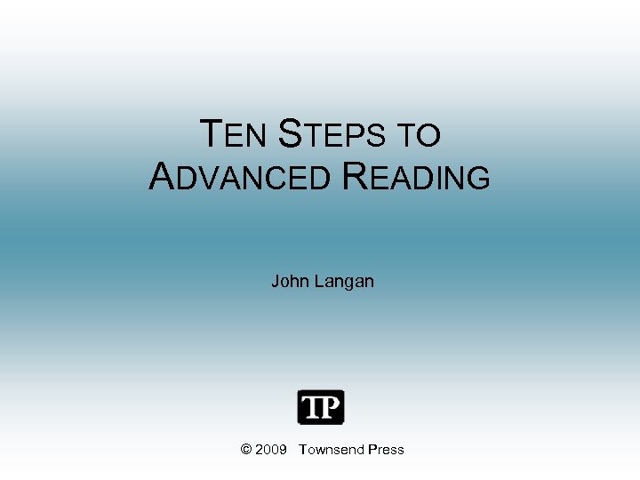 TEN STEPS TO ADVANCED READING John Langan © 2009 Townsend Press